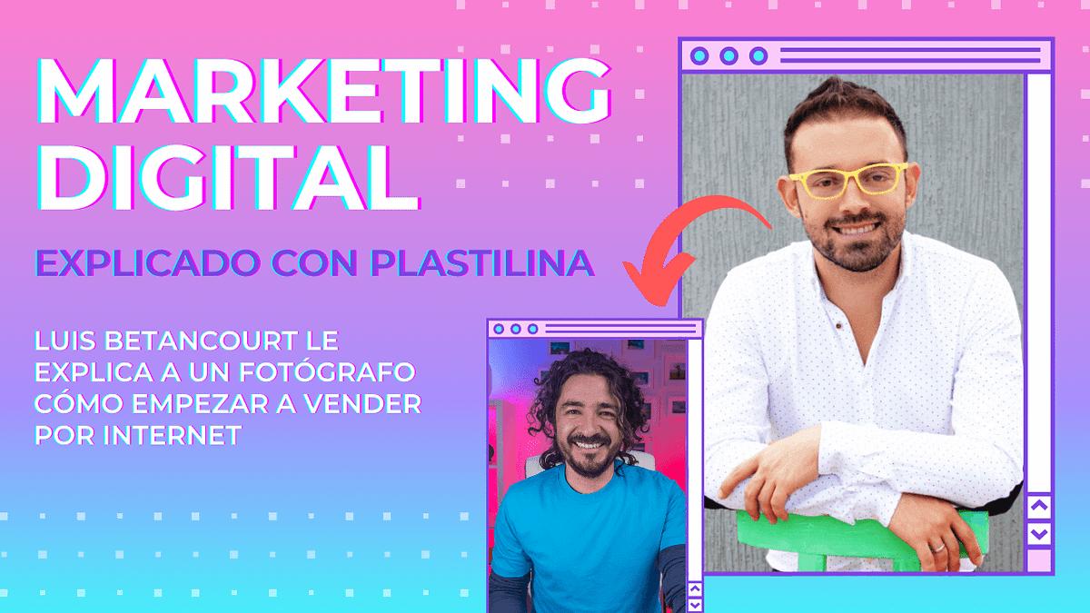 Marketing Digital Explicado con Plastilina: charla de Luis Betancourt con Mario Carvajal